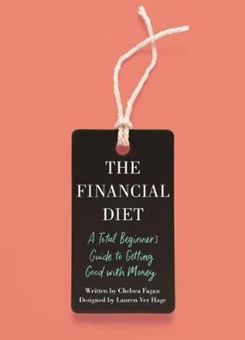 The Financial DietA Total Beginner's Guide to Getting Good with M...