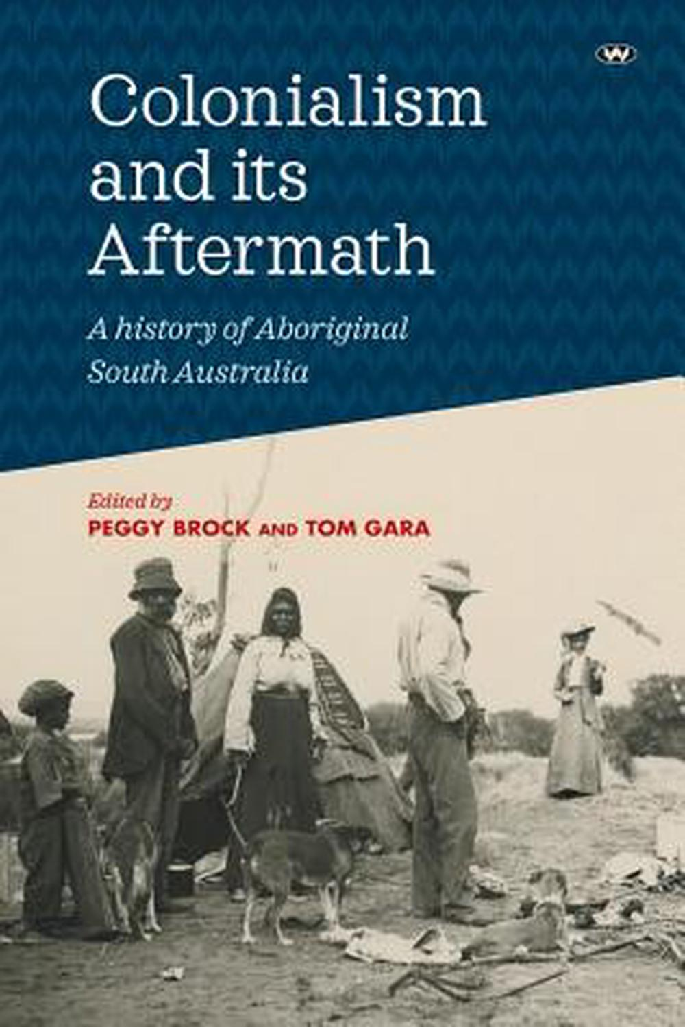 Colonialism and its AftermathA history of Aboriginal South Australia