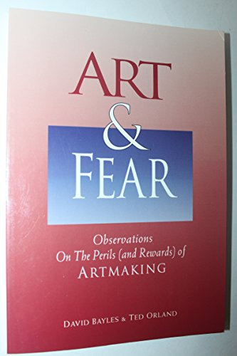 Art & Fear: Observations on the Perils (and Rewards) of Artmaking [Paperback]