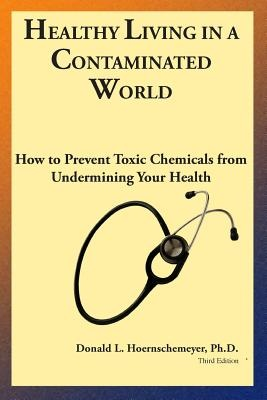 Healthy Living in a Contaminated WorldHow to Prevent Toxic Chemicals from Undermining...