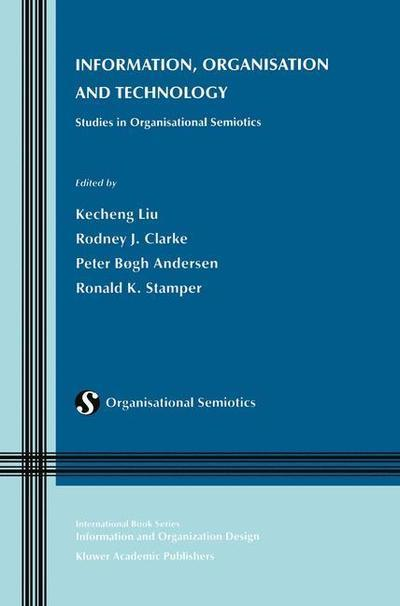 Information, Organisation and Technology by Rodney ClarkePeter Bogh Anderson, ISBN: 9780792372585