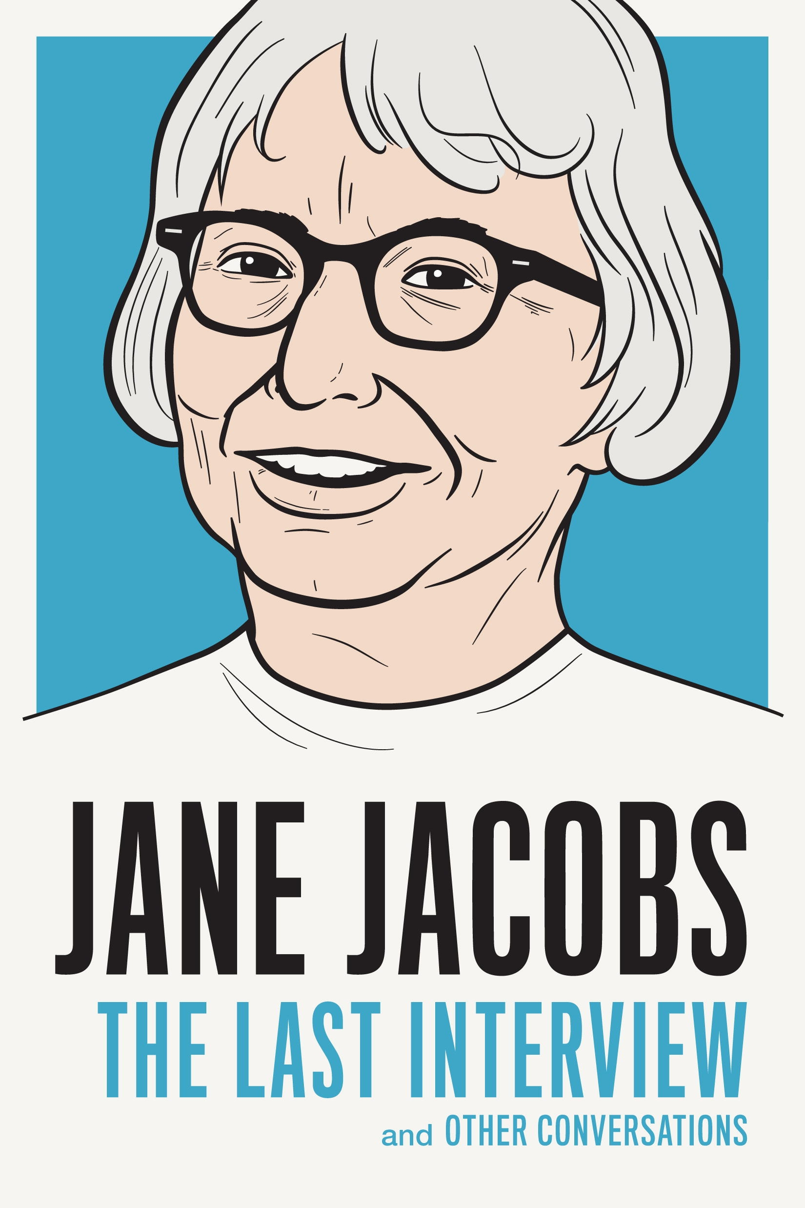 Jane Jacobs: the Last InterviewAnd Other Conversations