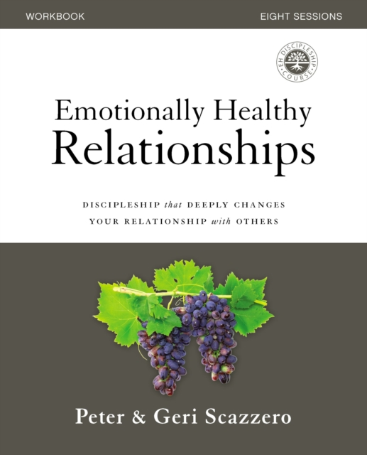 Emotionally Healthy Relationships WorkbookDiscipleship That Deeply Changes Your Relations...