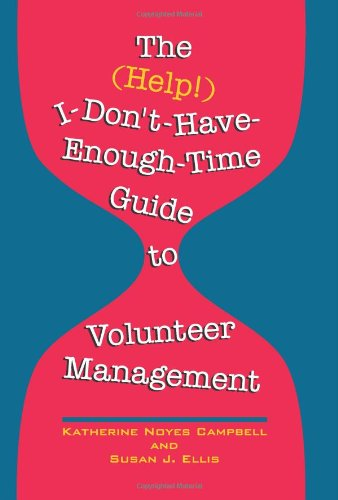 The (Help!) I-Don't-Have-Enough-Time Guide to Volunteer Management by Katherine Noyes Campbell, ISBN: 9780940576407