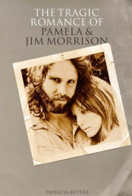 The Tragic Romance of Pamela and Jim Morrison: Angels Dance and Angels Die by Patricia Butler, ISBN: 9780711968776