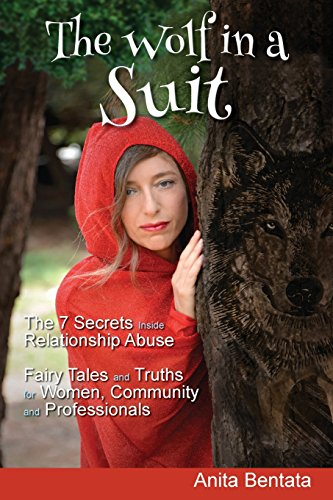 The Wolf in a Suit: The 7 Secrets Inside Relationship Abuse Fairy Tales and Truths for Women, Community and Professionals by Anita Bentata, ISBN: 9780994615657
