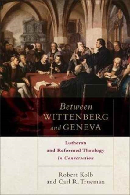 Between Wittenberg and Geneva by Robert Kolb, Carl R. Trueman, ISBN: 9780801049811
