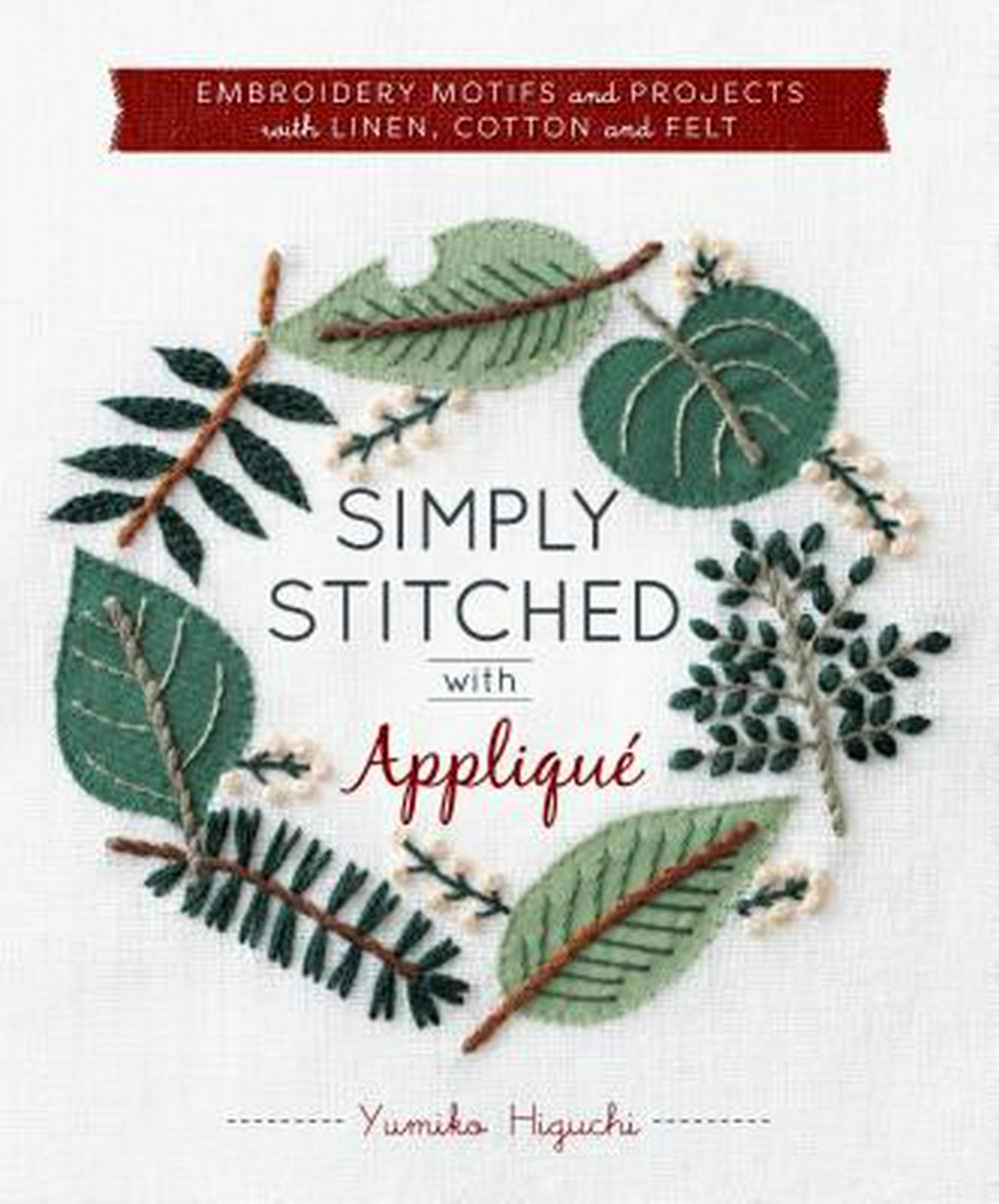 Simply Stitched with Applique: Embroidery Motifs and Projects with Linen, Cotton and Felt (Hardware Included)