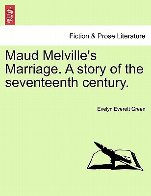 Maud Melville's Marriage. a Story of the Seventeenth Century.