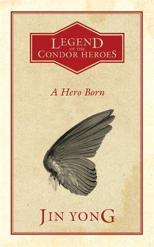 A Hero BornThe Condor Heroes Volume 1 by Jin Yong, ISBN: 9780857053015