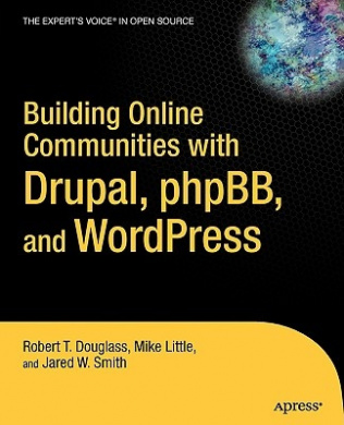 Cover Art for Building Online Communities with Drupal, PhPBB, and Wordpress, ISBN: 9781590595626