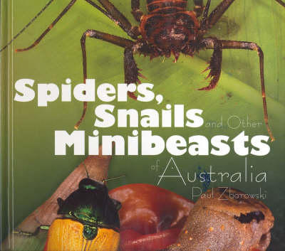 Minibeasts of Australia by Paul Zborowski, ISBN: 9781921073038