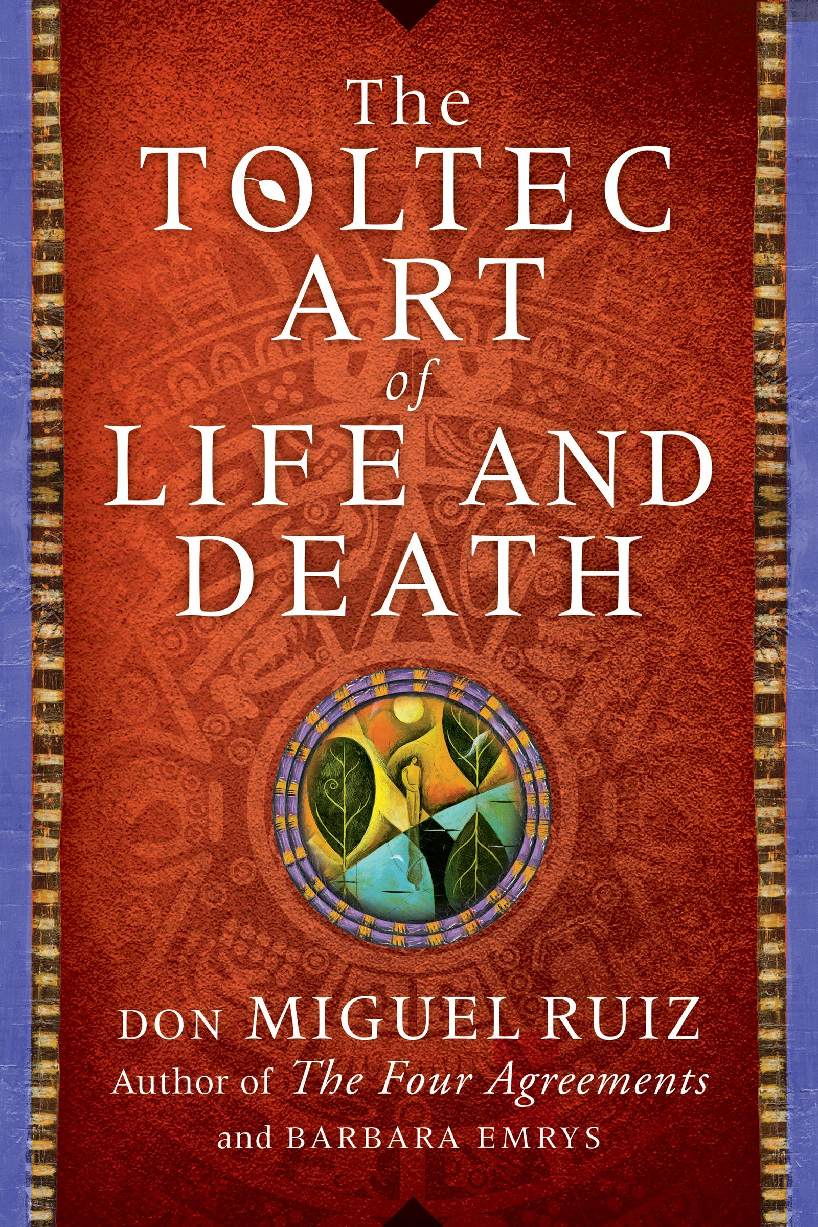 The Toltec Art of Life and Death by Don Miguel Ruiz, Barbara Emrys, ISBN: 9780062390943