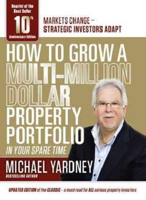 How to Grow a Multi-Million Dollar Property Portfolio in your Spare Time10th Anniversary Edition