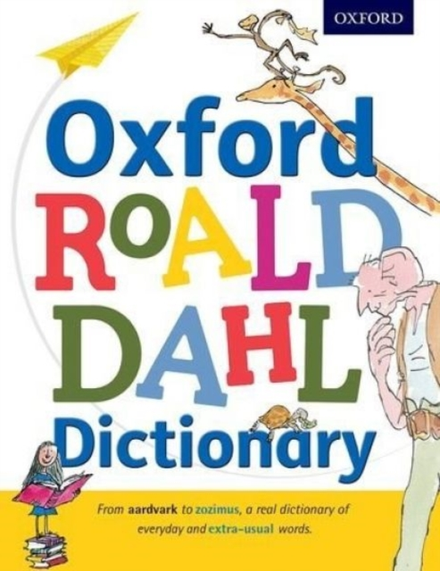 Oxford Roald Dahl Dictionary: From aardvark to zozimus, a real dictionary of everyday and extra-usual words.