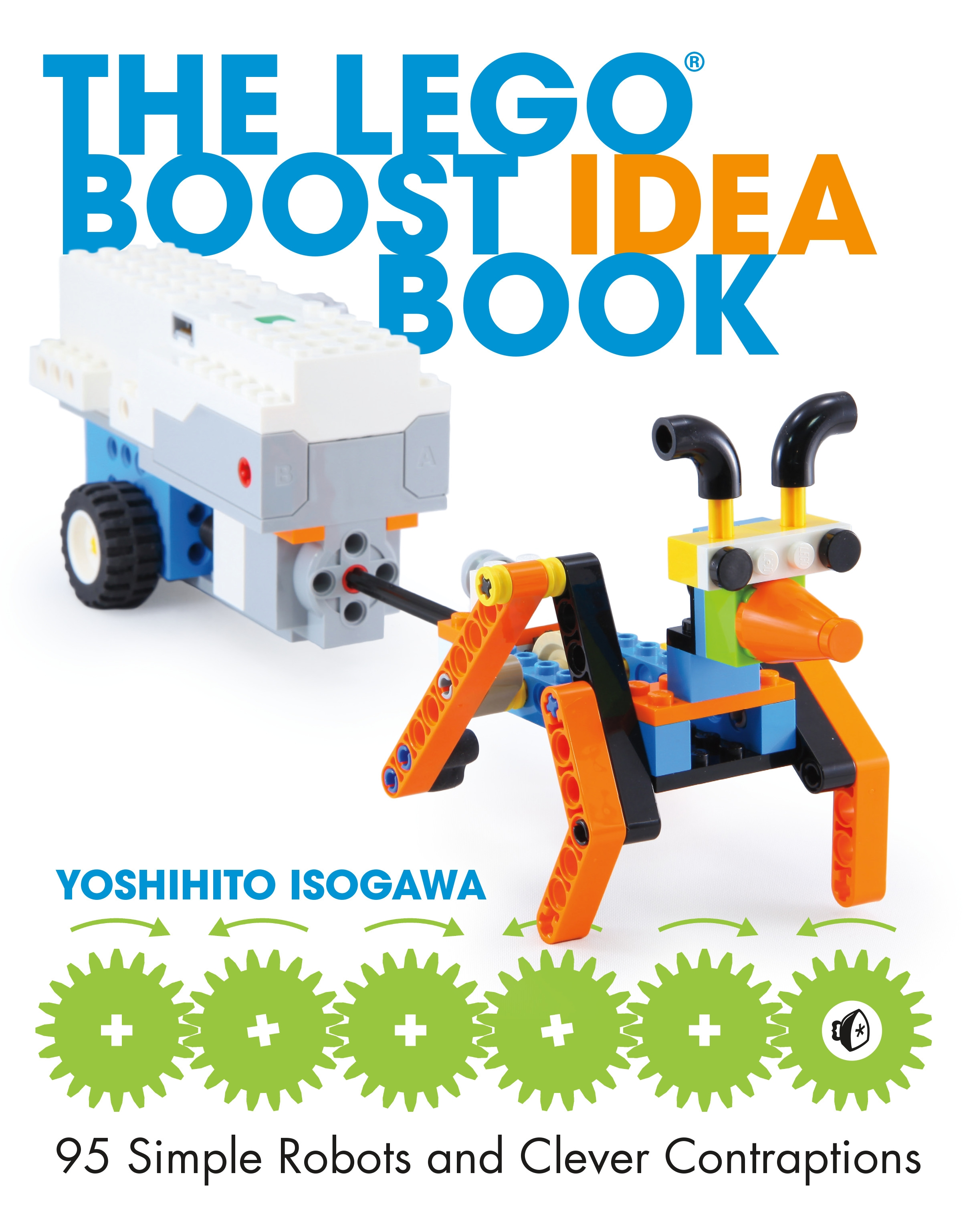 The Lego Boost Idea Book: 95 Simple Robots and Clever Contraptions by Yoshihito Isogawa, ISBN: 9781593279844