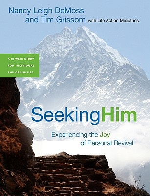 Seeking Him: Experiencing the Joy of Personal Revival by Nancy Leigh DeMoss, ISBN: 9780802413628