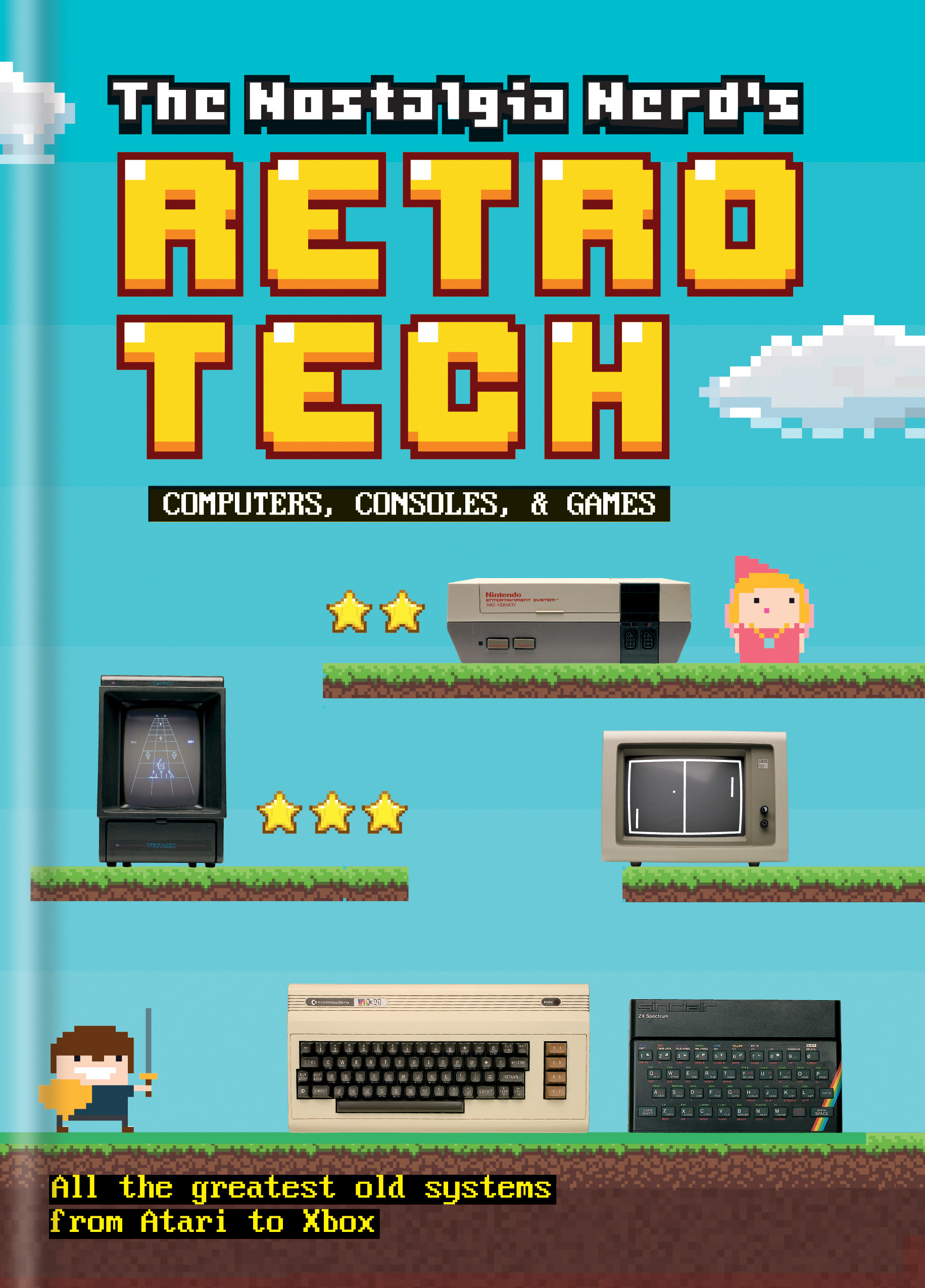 The Nostalgia Nerd's History of Tech: Computer,Consoles and Games (Tech Classics)