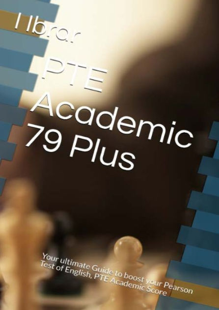 PTE Academic 79 Plus: Your ultimate Guide to boost your Pearson Test of English, PTE Academic Score