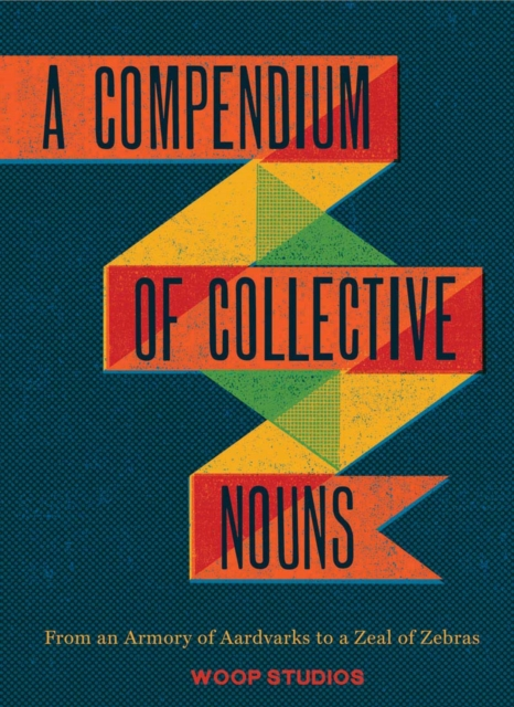 A Compendium of Collective Nouns by Woop Studios, ISBN: 9781452108230