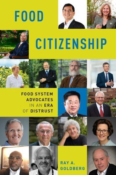 Food Citizenship: Food System Advocates in an Atmosphere of Distrust by George M Moffett Professor of Agriculture and Business Emeritus Ray A Goldberg, ISBN: 9780190871819