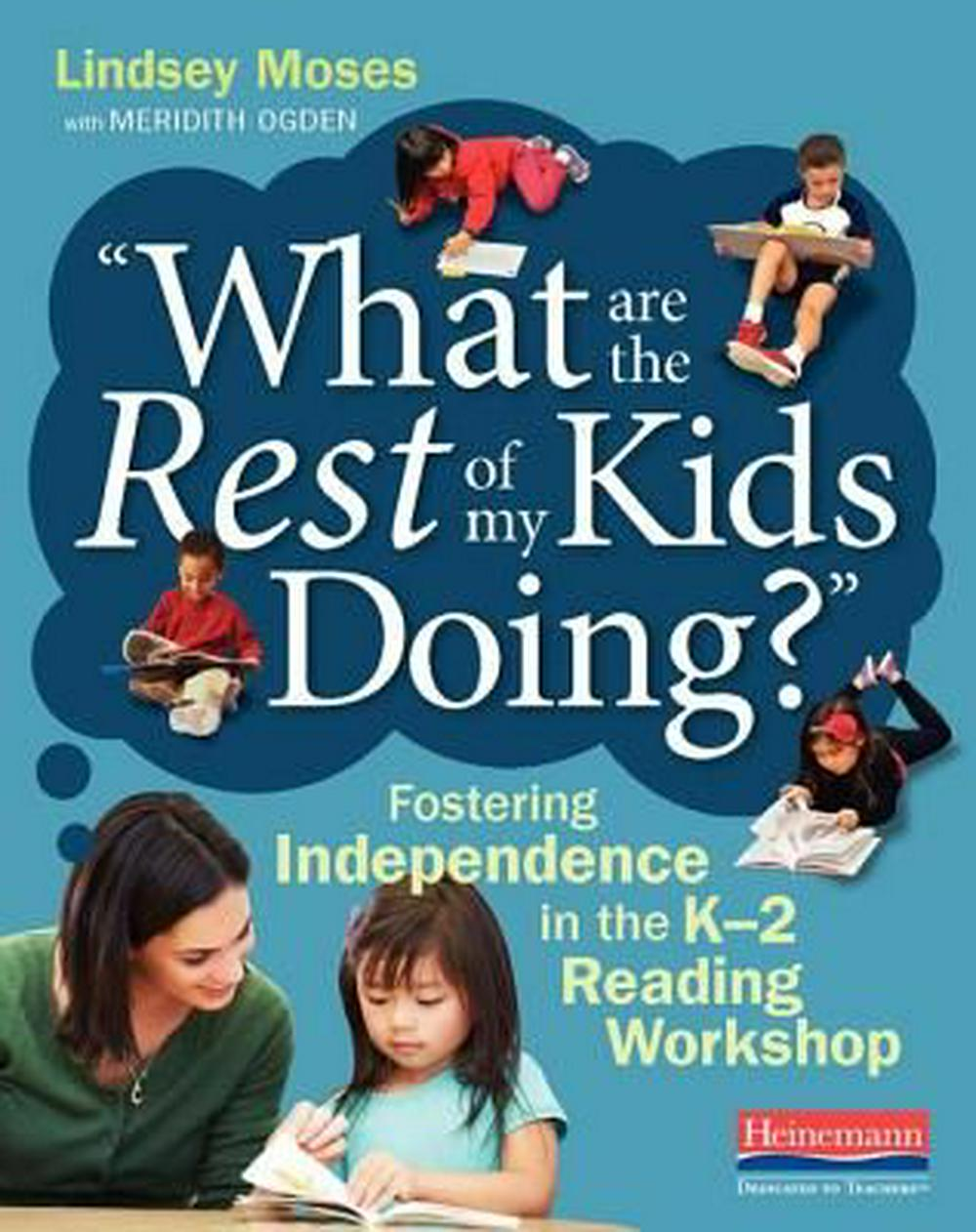 What Are the Rest of My Kids Doing?Fostering Independence in the K-2 Reading Workshop
