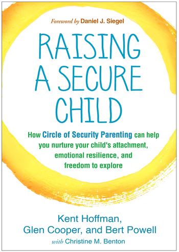 Raising a Secure Child by Kent Hoffman, ISBN: 9781462527632