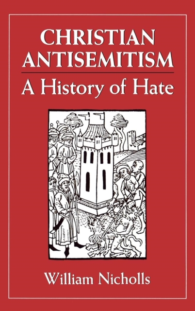 Christian Anti-Semitism: A History of Hate