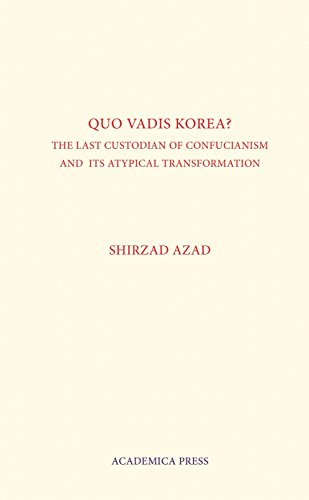 Quo Vadis Korea: The Last Custodian of Confucianism and its Atypical Transformation by Shirzad Azad, ISBN: 9781680530315