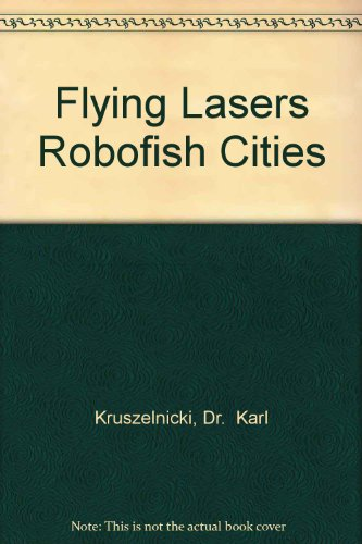 Flying Lasers Robofish Cities by Dr.  Karl Kruszelnicki, ISBN: 9780000337474