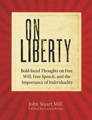 On Liberty: Bold-faced Thoughts on Free Will, Free Speech, and the Importance of Individuality