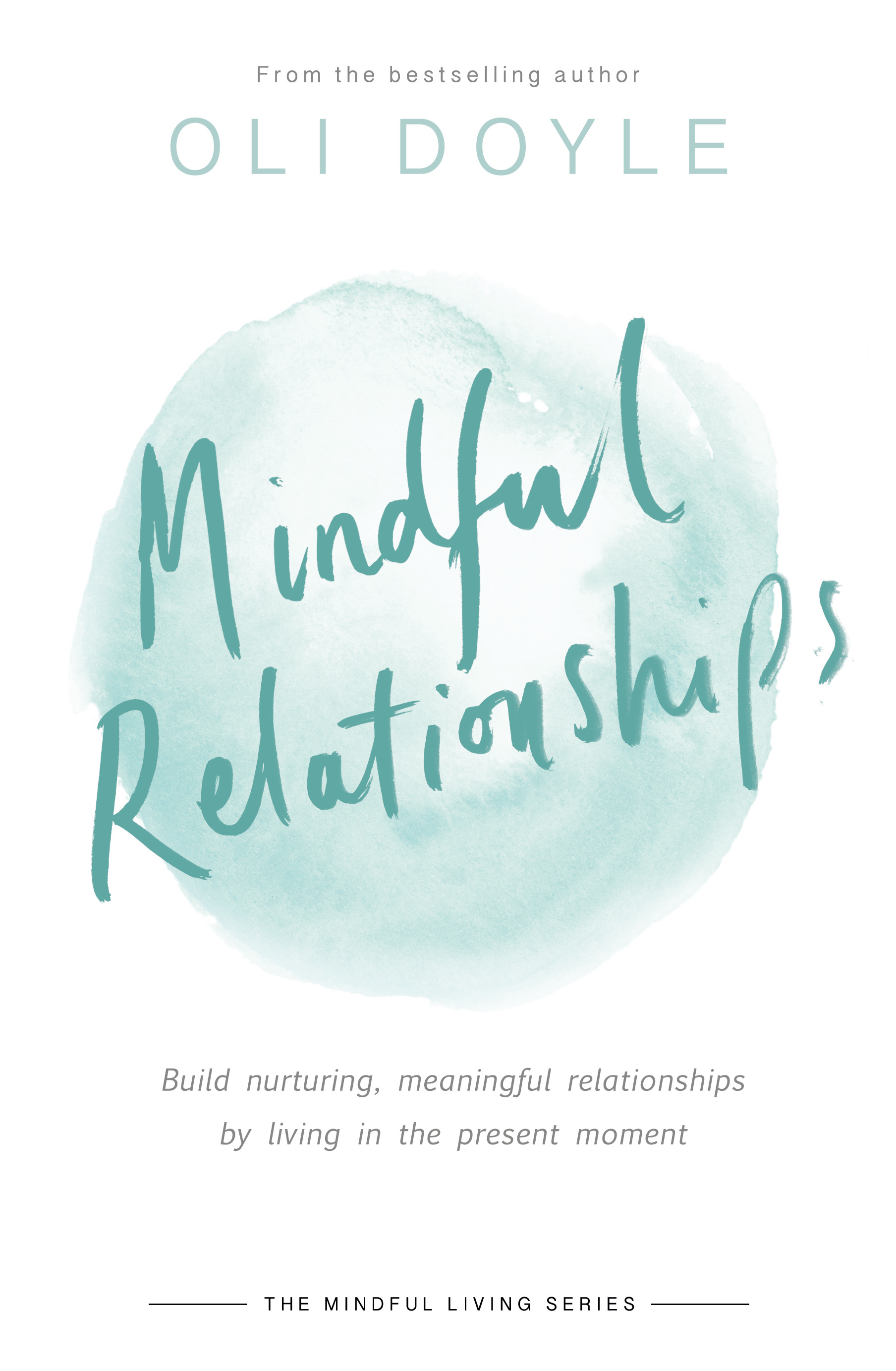 Mindful Relationships: Build nurturing, meaningful relationships by living in the present moment by Oli Doyle, ISBN: 9781409167488