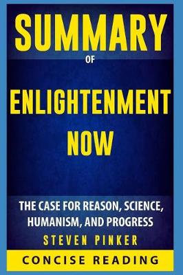 Summary of Enlightenment Now: The Case for Reason, Science, Humanism, and Progress By Steven Pinker