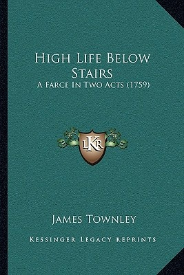 High Life Below Stairs by James Townley, ISBN: 9781163997956