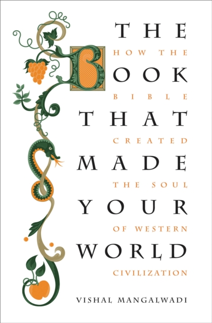 The Book That Made Your World: How the Bible Created the Soul of Western Civilization by Vishal Mangalwadi, ISBN: 9781595555458