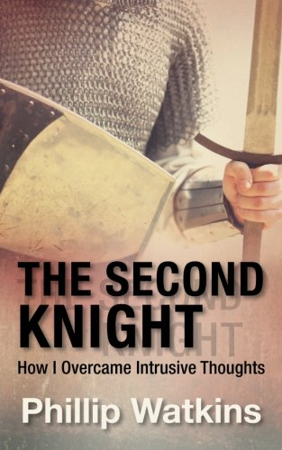 The Second Knight: How I Overcame Intrusive Thoughts by Phillip Watkins, ISBN: 9781530389452