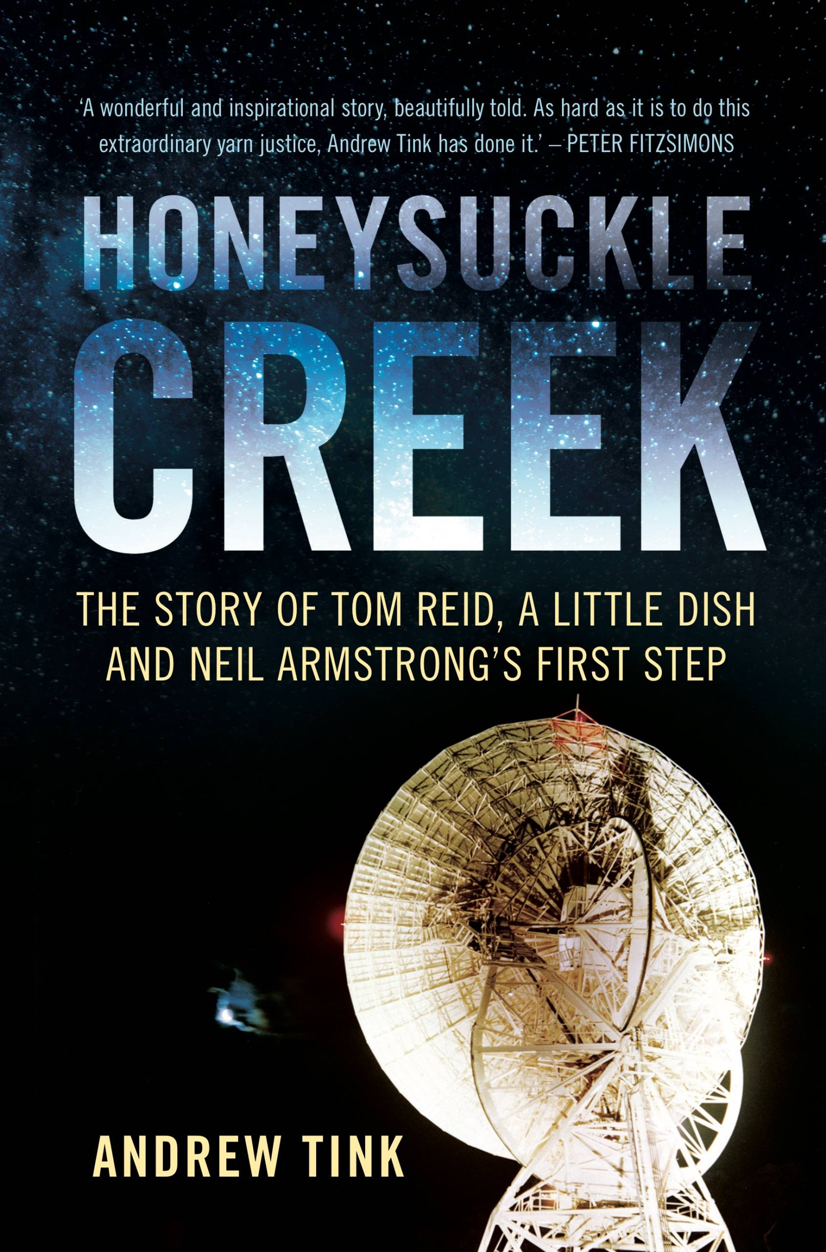 Honeysuckle CreekThe story of Tom Reid, a little dish, and Neil ... by Andrew Tink, ISBN: 9781742236087