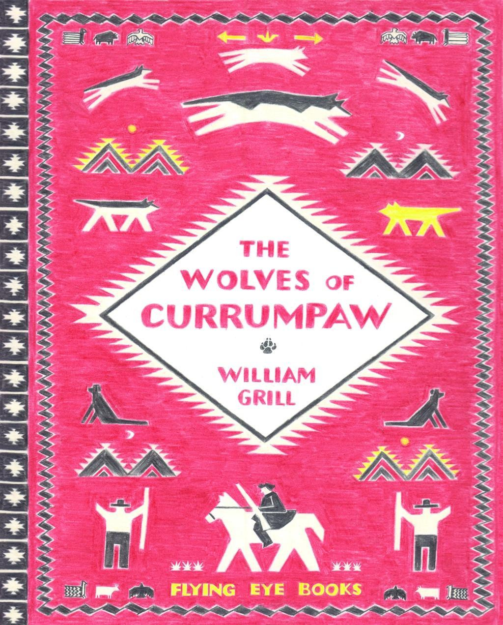 The Wolves of Currumpaw by William Grill, ISBN: 9781909263833