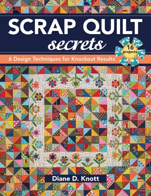 Scrap Quilt Secrets6 Design Techniques for Knockout Results
