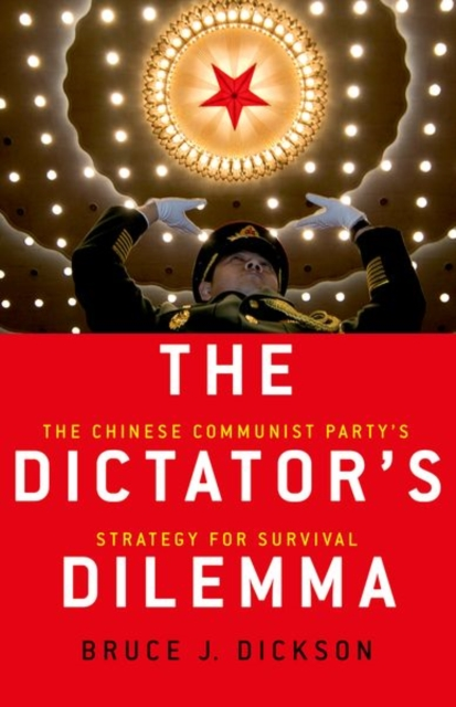 The Dictator's Dilemma: The Chinese Communist Party's Strategy for Survival by Bruce J. Dickson, ISBN: 9780190692193