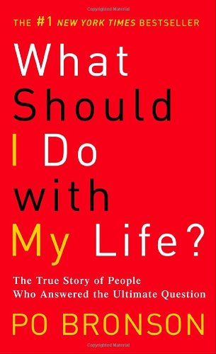 What Should I Do With My Life? by Po Bronson, ISBN: 9780965752657