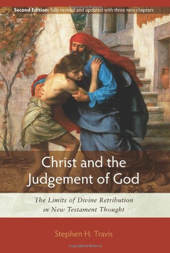 Christ and the Judgement of God: The Limits of Divine Retribution in New Testament Thought by Stephen H. Travis, ISBN: 9781598563382