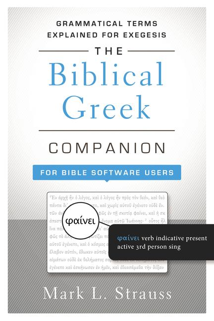 The Biblical Greek Companion for Bible Software Users by Mark L. Strauss, ISBN: 9780310521358