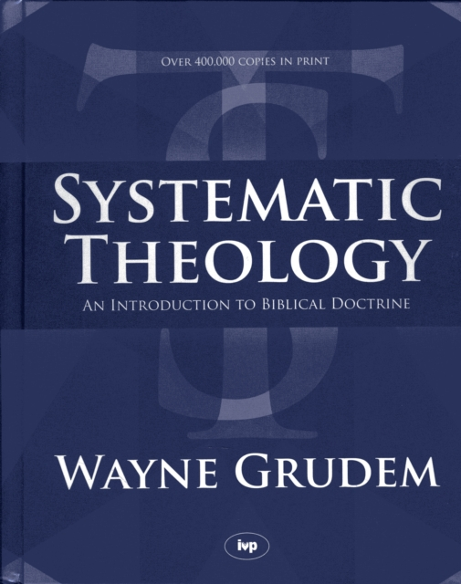 Systematic Theology by Wayne Grudem, ISBN: 9780851106526