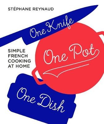 One Knife, One Pot, One DishSimple French cooking at home