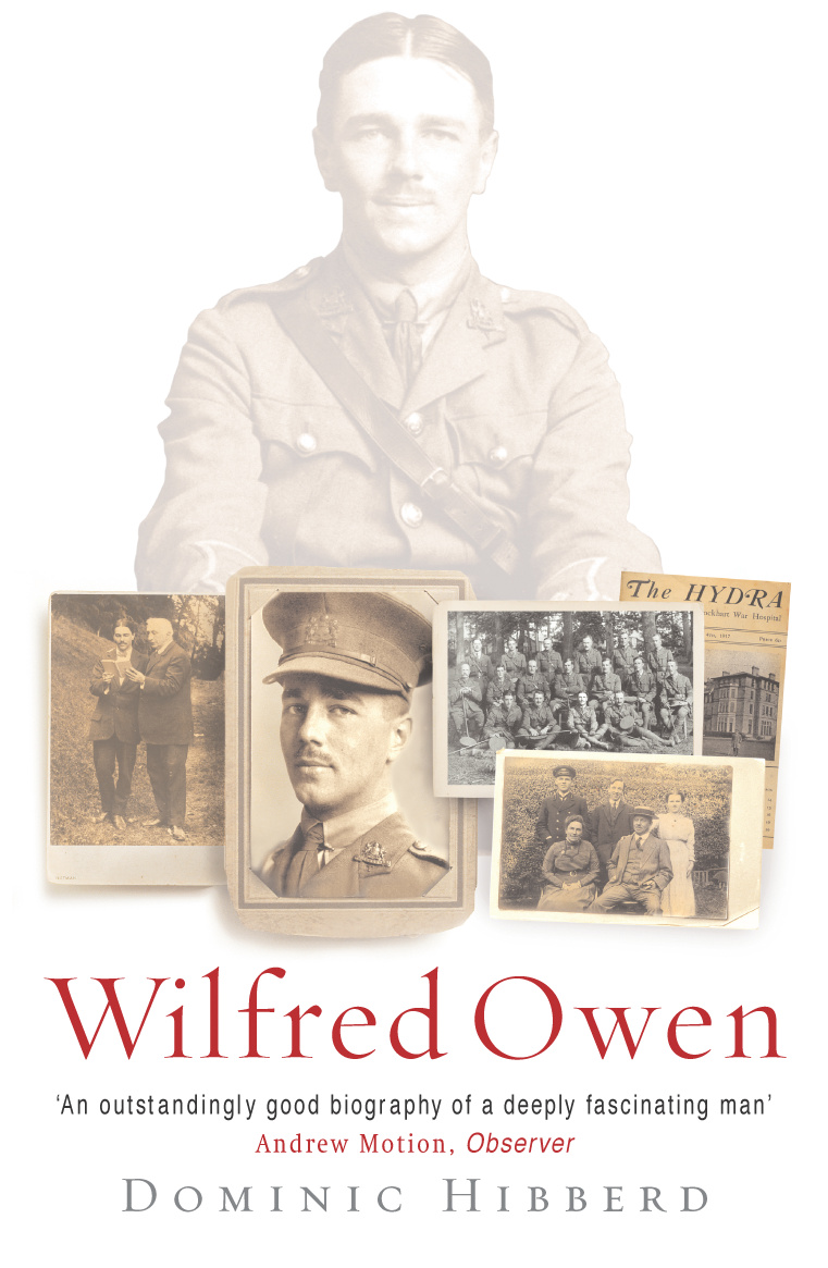 a biography of wilfred owen The strength of dominic hibberd's biography is the way in which the narrative encompasses the details of owen's strange life without letting the reader forget that it is the development of a poet.
