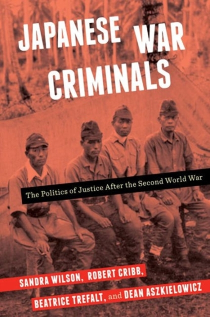 Japanese War Criminals: The Politics of Justice After the Second World War by Sandra Wilson, ISBN: 9780231179225