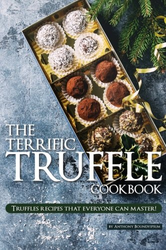 The Terrific Truffle Cookbook by Anthony Boundy, ISBN: 9781985400108