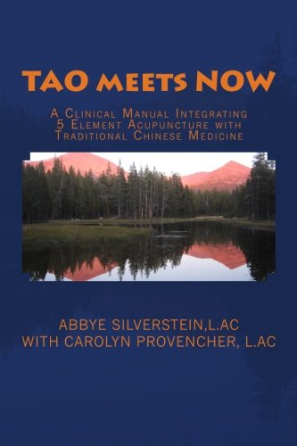 TAO meets NOW: A Clinical Manual Integrating 5 Element Acupuncture with Traditional Chinese Medicine