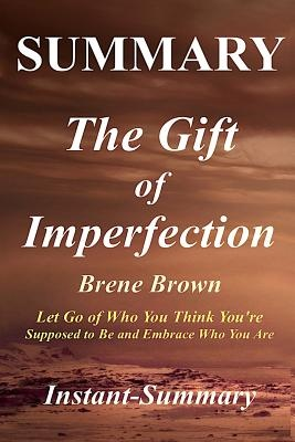 Summary - The Gift of Imperfection: Book by Brene Brown-Let Go of Who You Think You're Supposed to Be and Embrace Who You Are (The Gift of ... Summary - Book, Paperback, Hardcover)